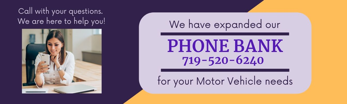Expanded Phone Bank Call 719-520-6240 for Motor Vehicle Needs